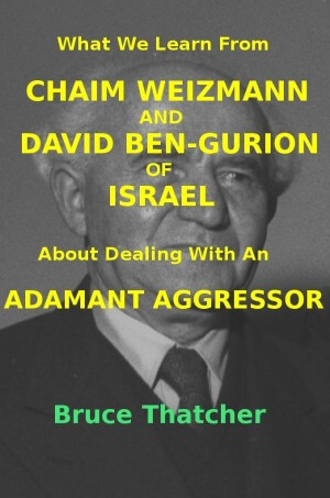 What We Learn From Chaim Weizmann and David Ben-Gurion of Israel About Dealing With An Adamant Aggressor Book Cover