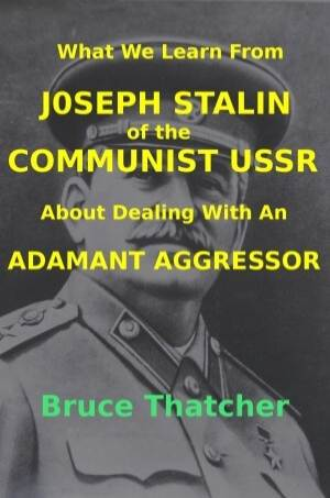 What We Learn From Joseph Stalin of the Communist USSR About Dealing With An Adamant Aggressor Book Cover